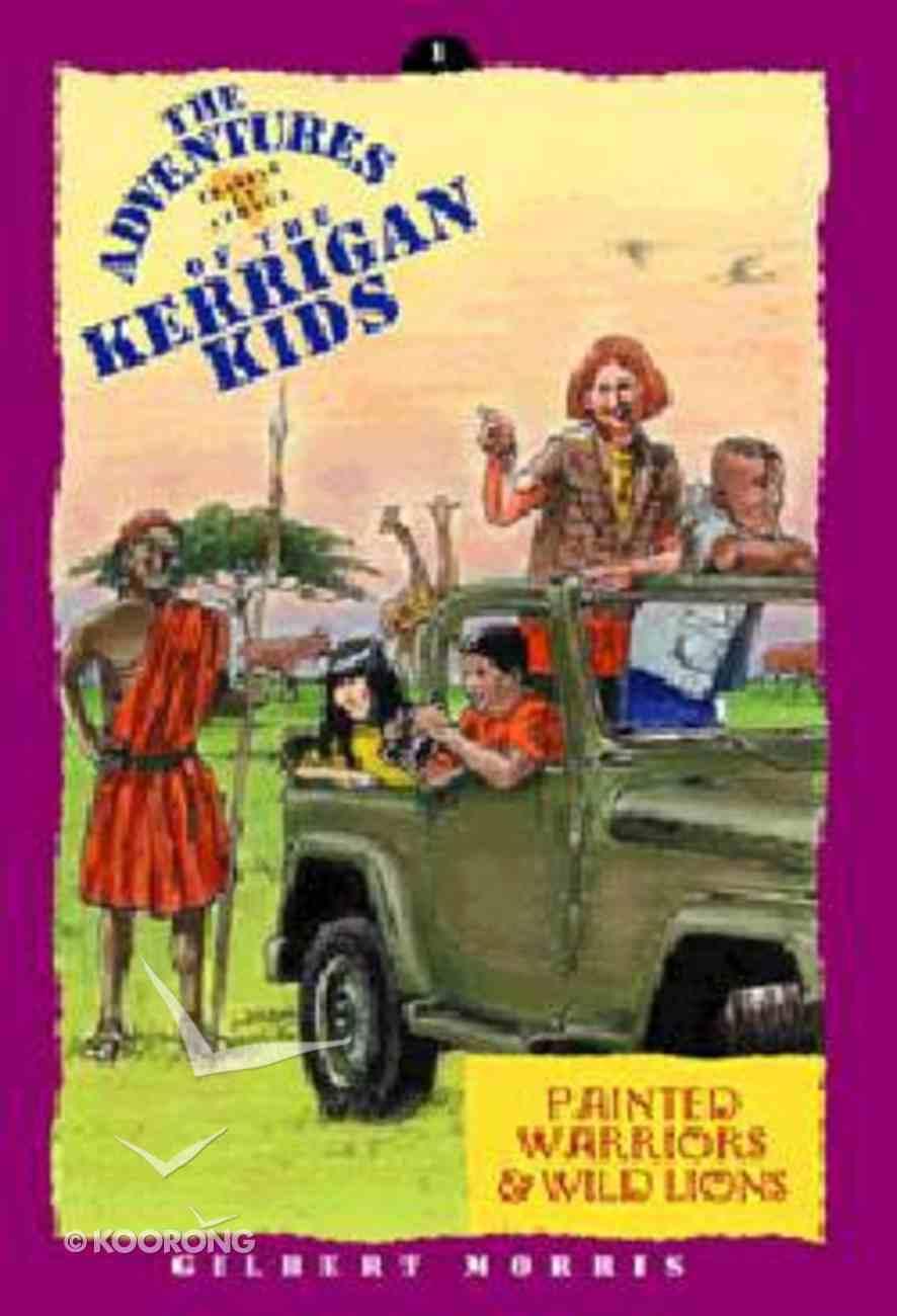 Painted Warriors and Wild Lions (#01 in Kerrigan Kids Adventures Series) Paperback