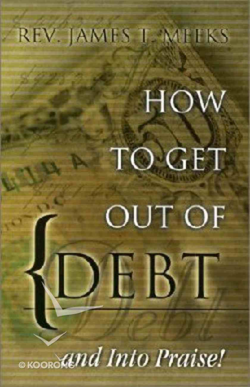 How to Get Out of Debt... and Into Praise Paperback