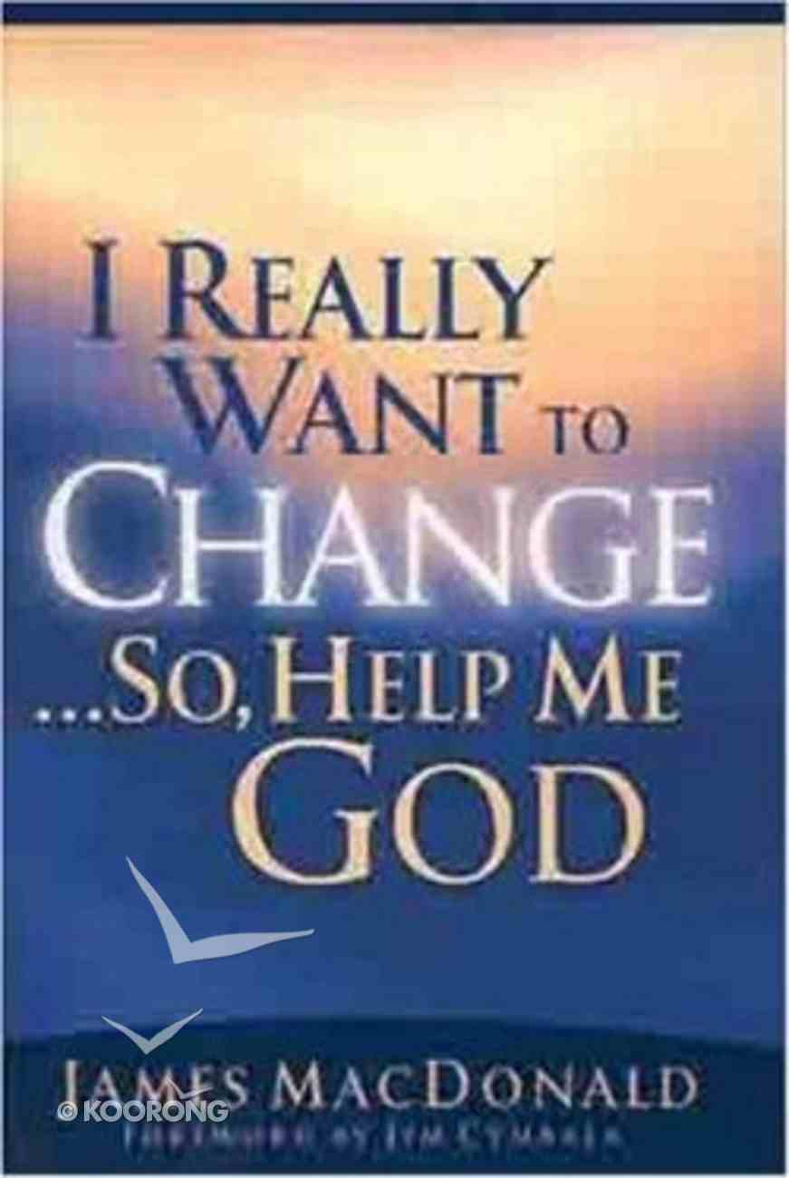 I Really Want to Change...So Help Me God Paperback