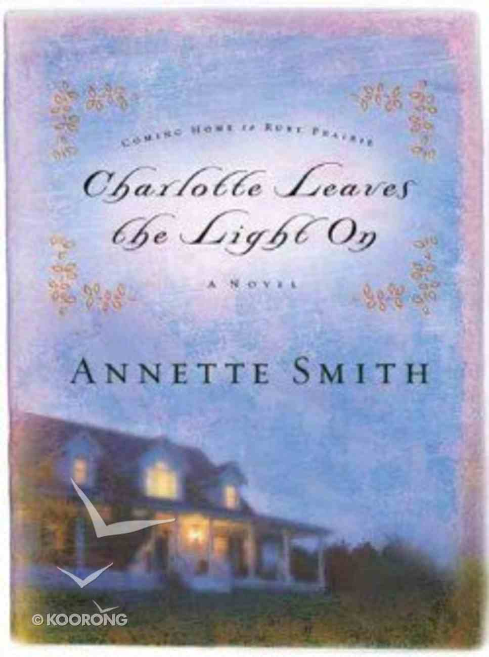 Charlotte Leaves the Light on (#03 in Coming Home To Ruby Prairie Series) Paperback