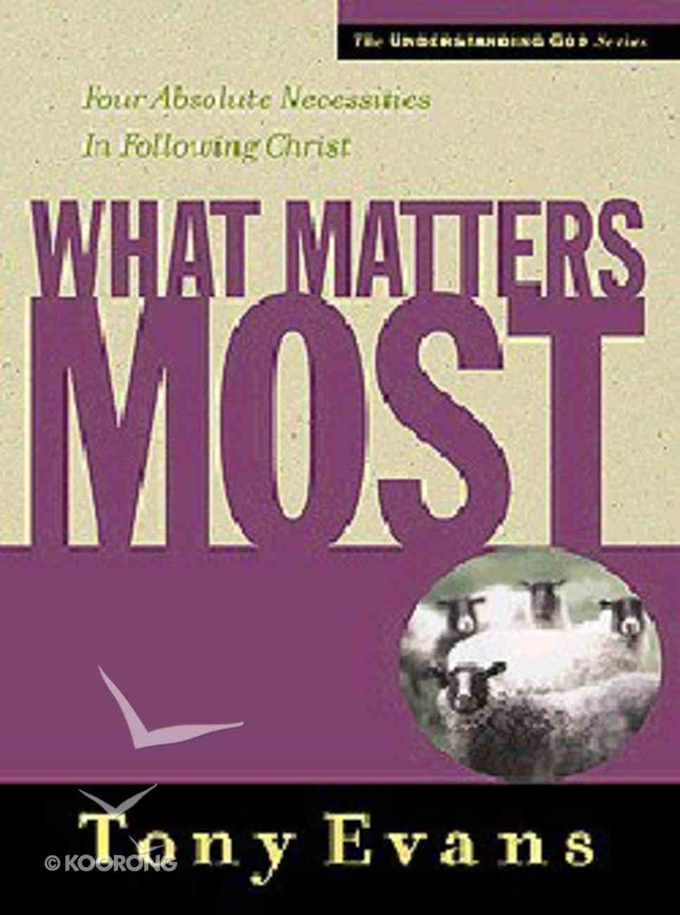 What Matters Most (Understanding God Series) Paperback