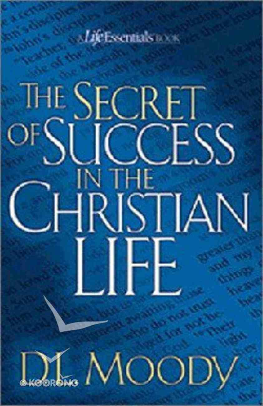 Life Essentials: The Secret of Success in the Christian Life Paperback
