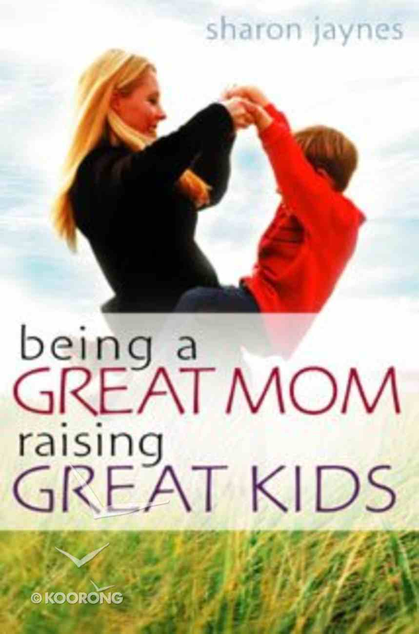 Being a Great Mom, Raising Great Kids Paperback