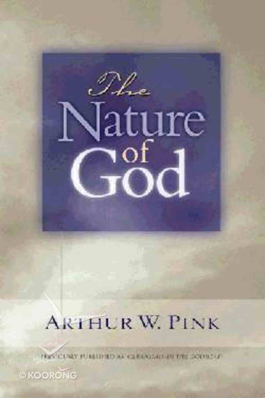 The Nature of God (Formerly Gleanings In The Godhead) Paperback
