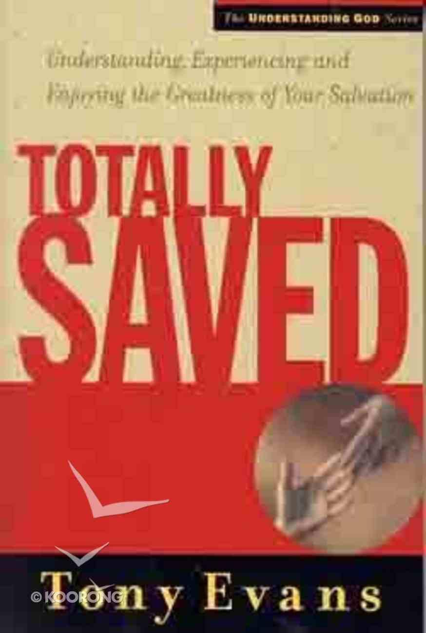 Totally Saved (Understanding God Series) Paperback
