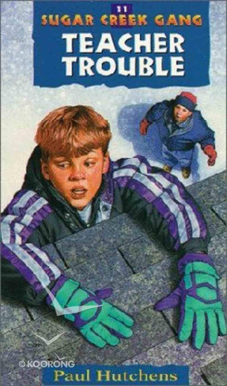 Teacher Trouble (#11 in Sugar Creek Gang Series) Paperback