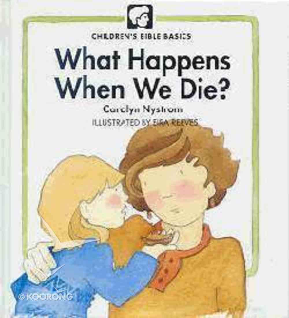 What Happens When We Die? (Children's Bible Basics Series) Hardback