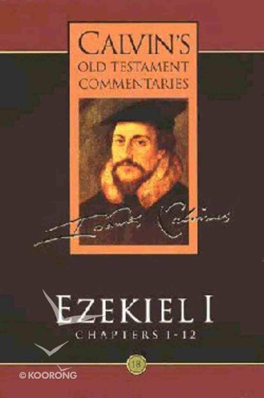 Ezekiel 1-12 (Calvin's Old Testament Commentary Series) Paperback