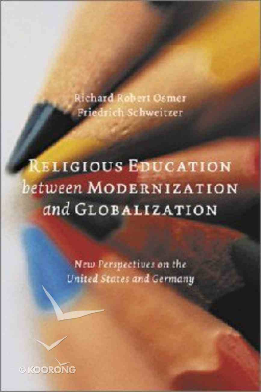 Religious Education Between Modernization and Globalization (Studies In Practical Theology Series) Paperback