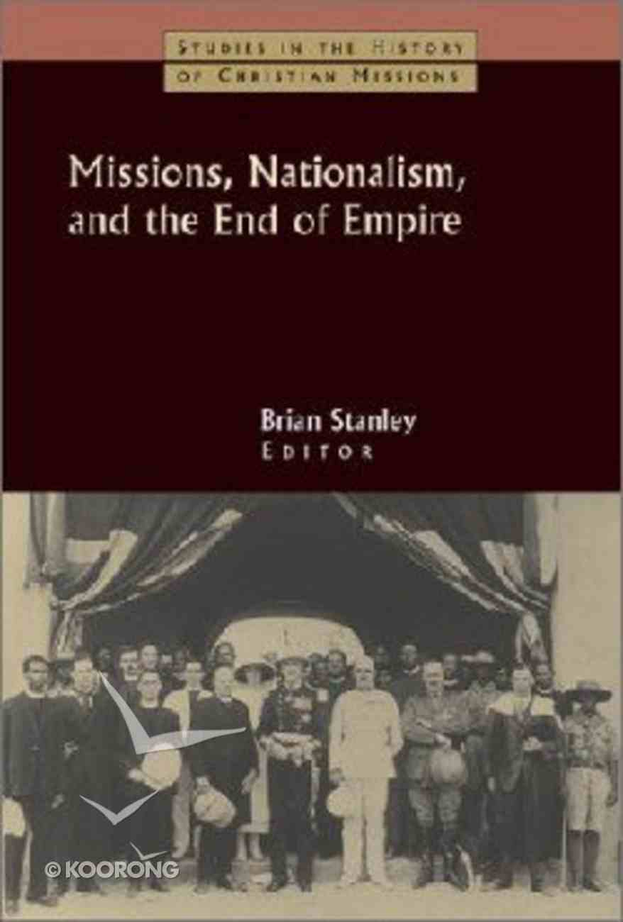 Missions, Nationalism, and the End of Empire (Studies In The History Of Christian Missions Series) Paperback