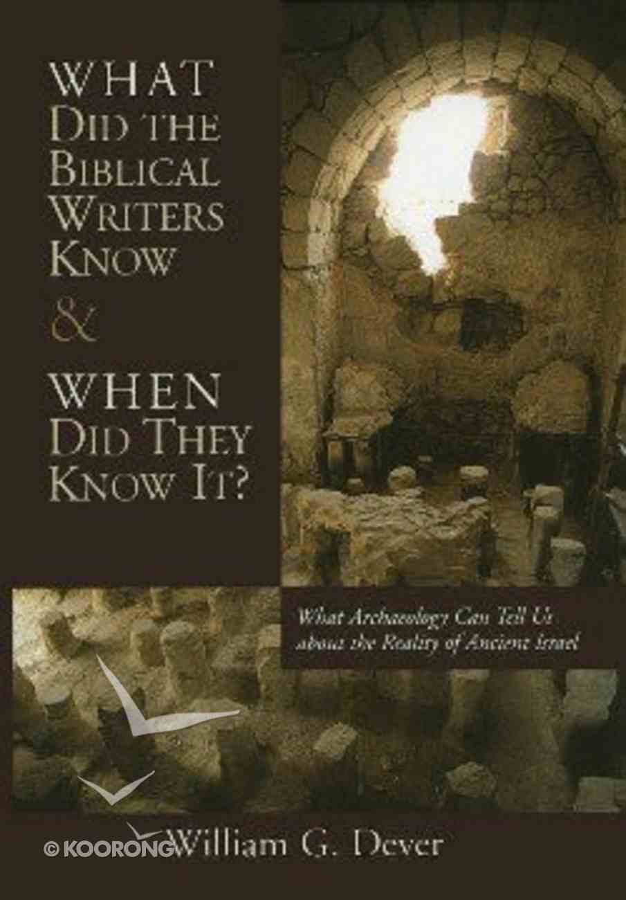 What Did the Biblical Writers Know & When Did They Know It? Paperback