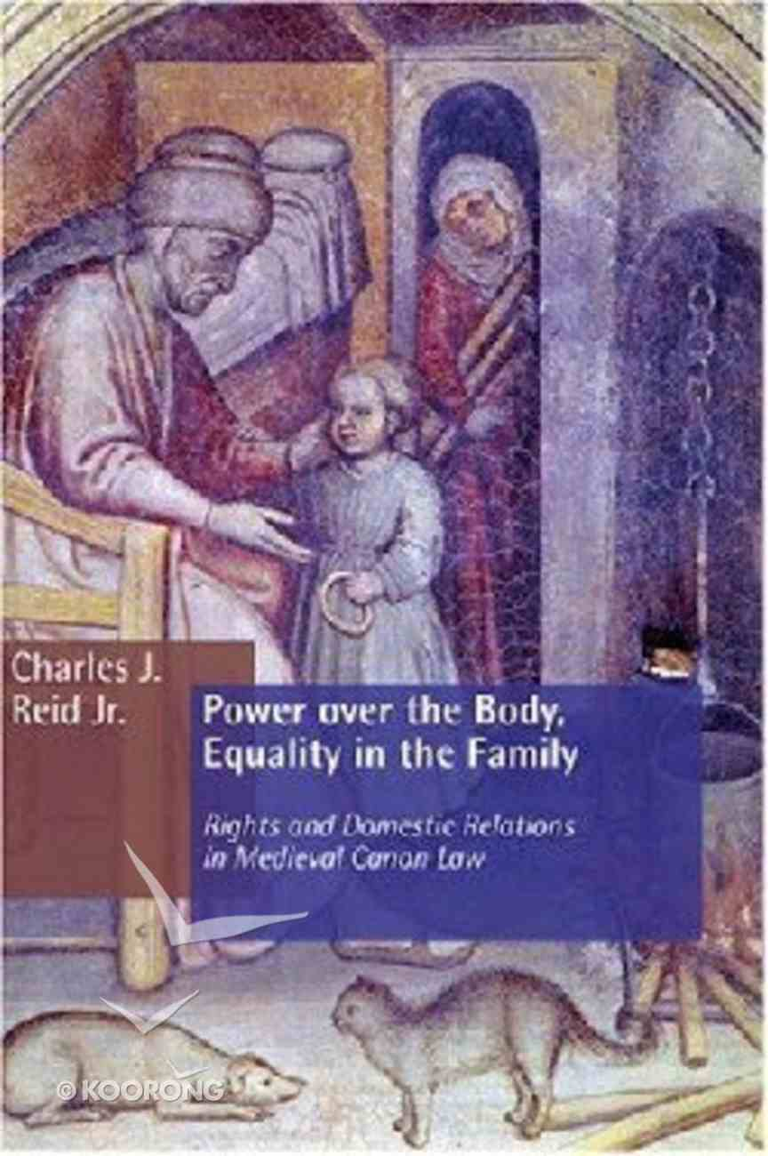 Power Over the Body, Equality in the Family (Emory University Studies In Law And Religion Series) Paperback
