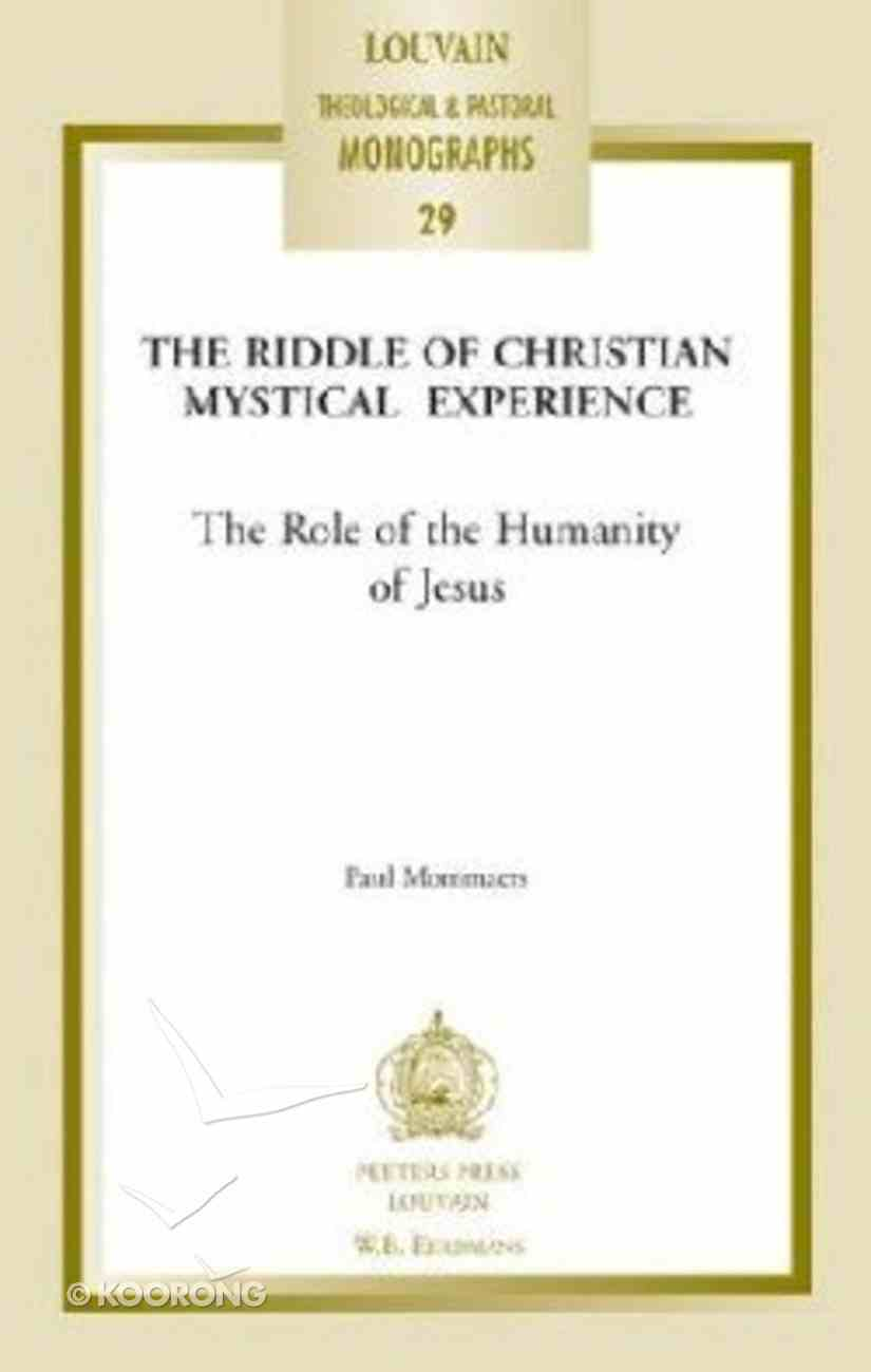 The Riddle of the Christian Mystical Experience (#29 in Louvain Theological & Pastoral Monographs Series) Paperback