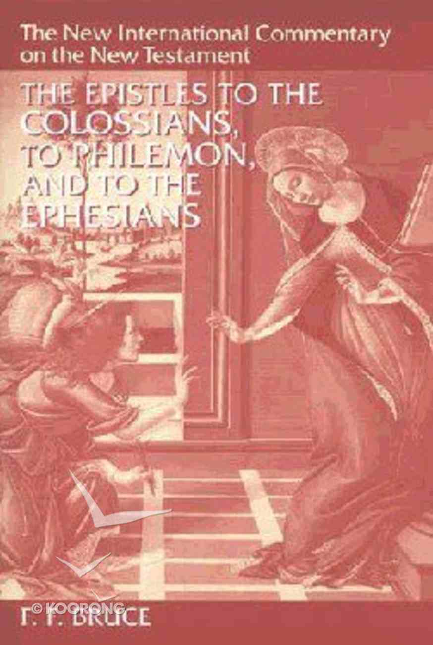 The Epistles to the Colossians, to Philemon, and to the Ephesians (New International Commentary On The New Testament Series) Hardback