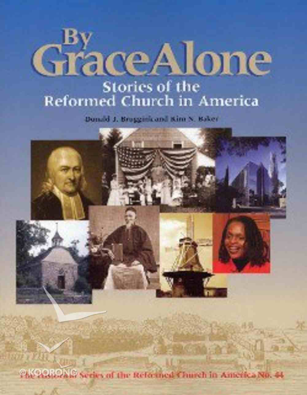 By Grace Alone (Historical Series Of The Reformed Church In America) Paperback