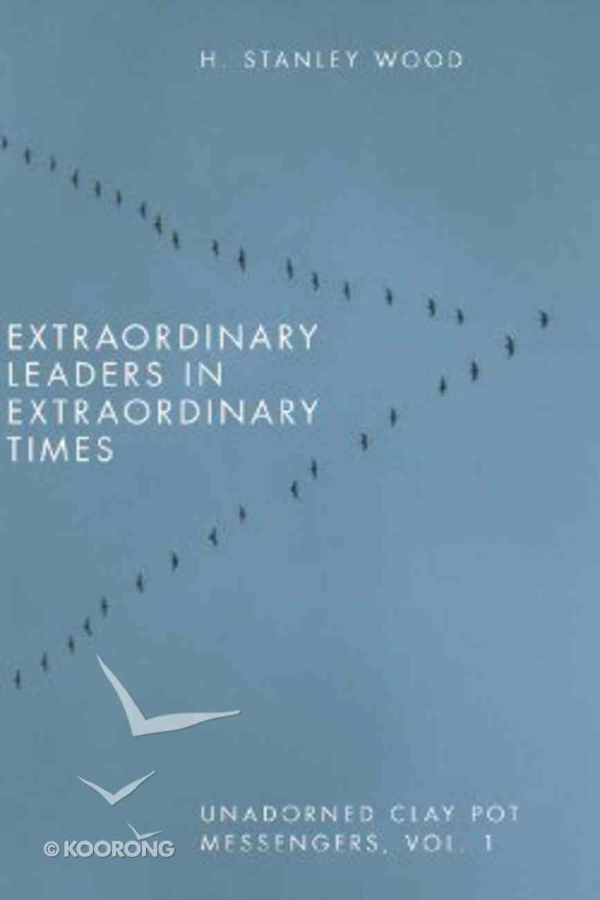 Extraordinary Leaders in Extraordinary Times (Vol 1) Paperback