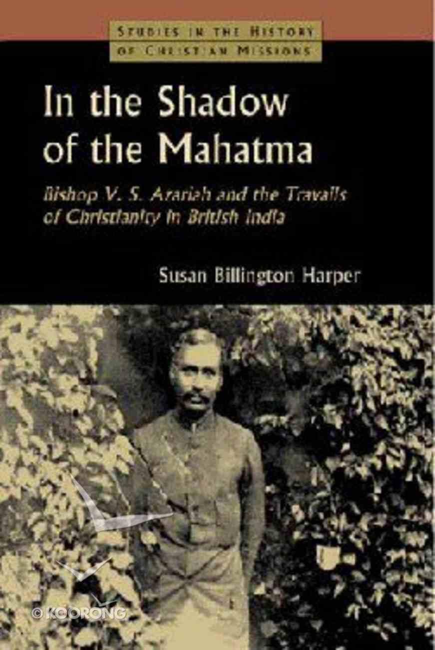 In the Shadow of Mahatma (Studies In The History Of Christian Missions Series) Hardback