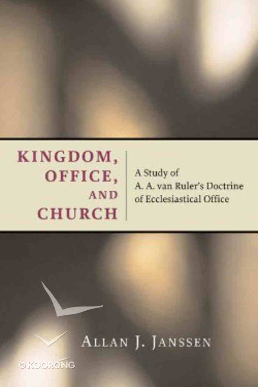 Kingdom, Office, and Church (Historical Series Of The Reformed Church In America) Paperback