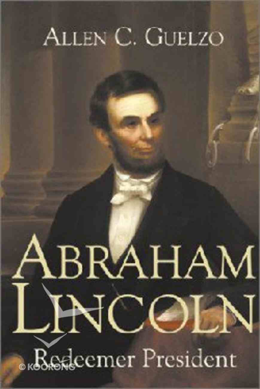 Abraham Lincoln: Redeemer President (Library Of Religious Biography Series) Paperback