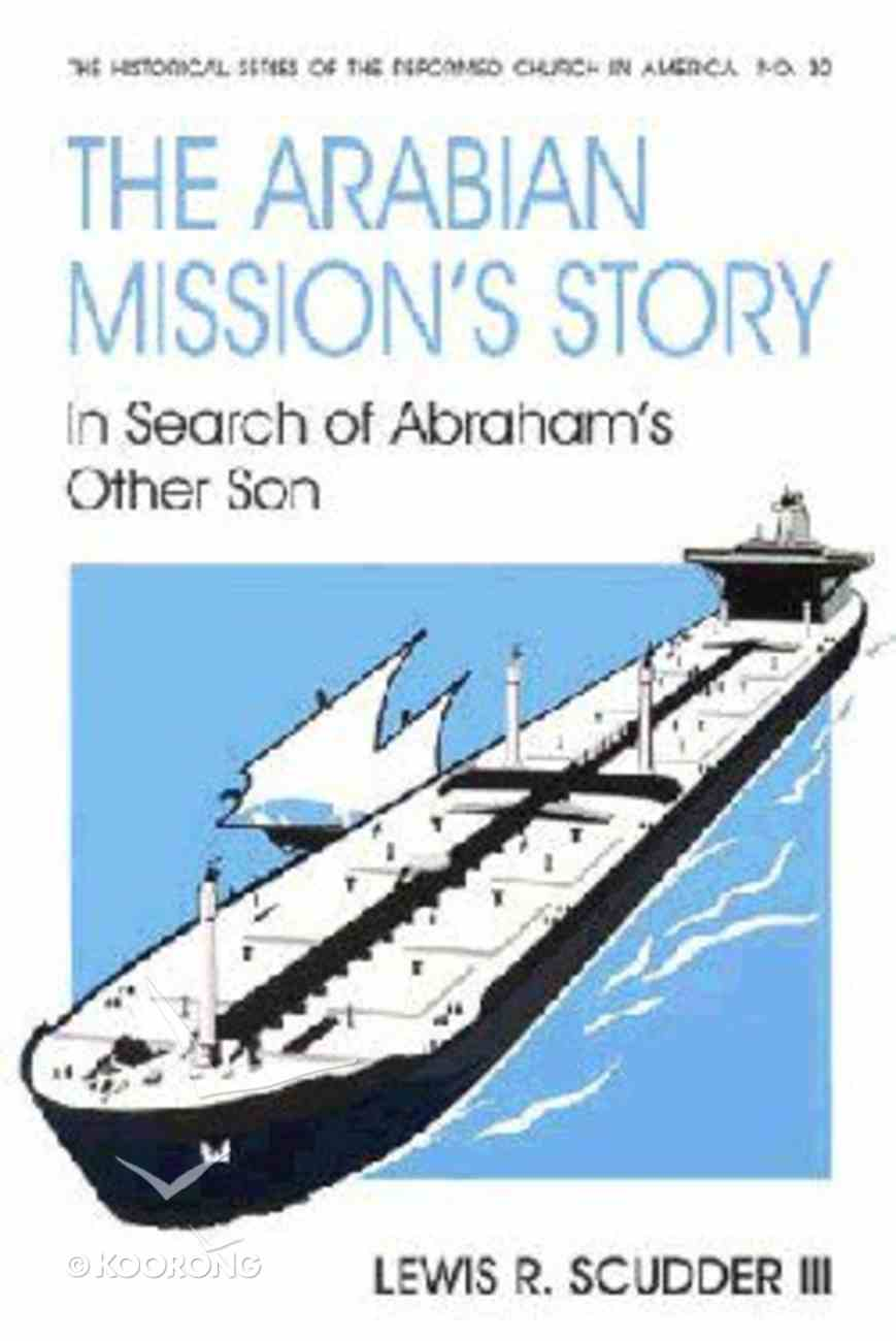 The Arabian Mission's Story (#30 in Historical Series Of The Reformed Church In America) Paperback