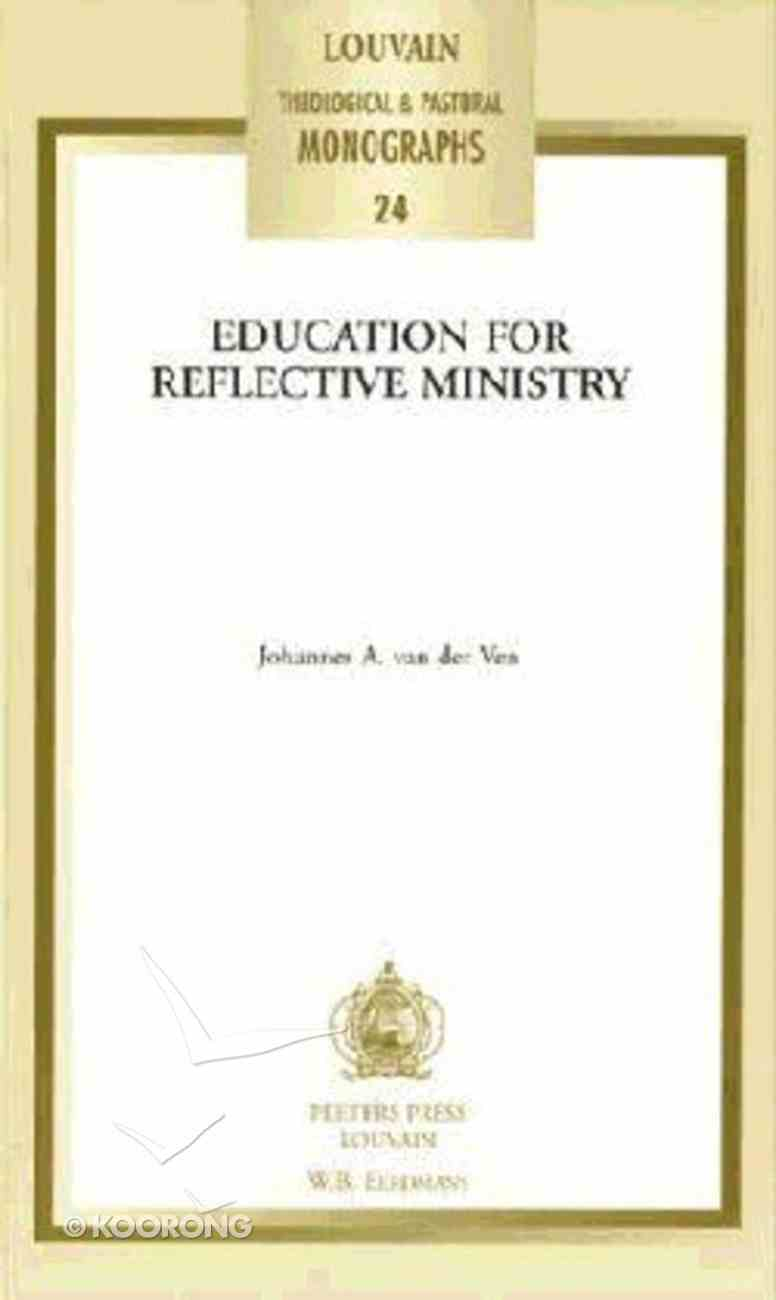 Education For Reflective Ministry (#24 in Louvain Theological & Pastoral Monographs Series) Paperback