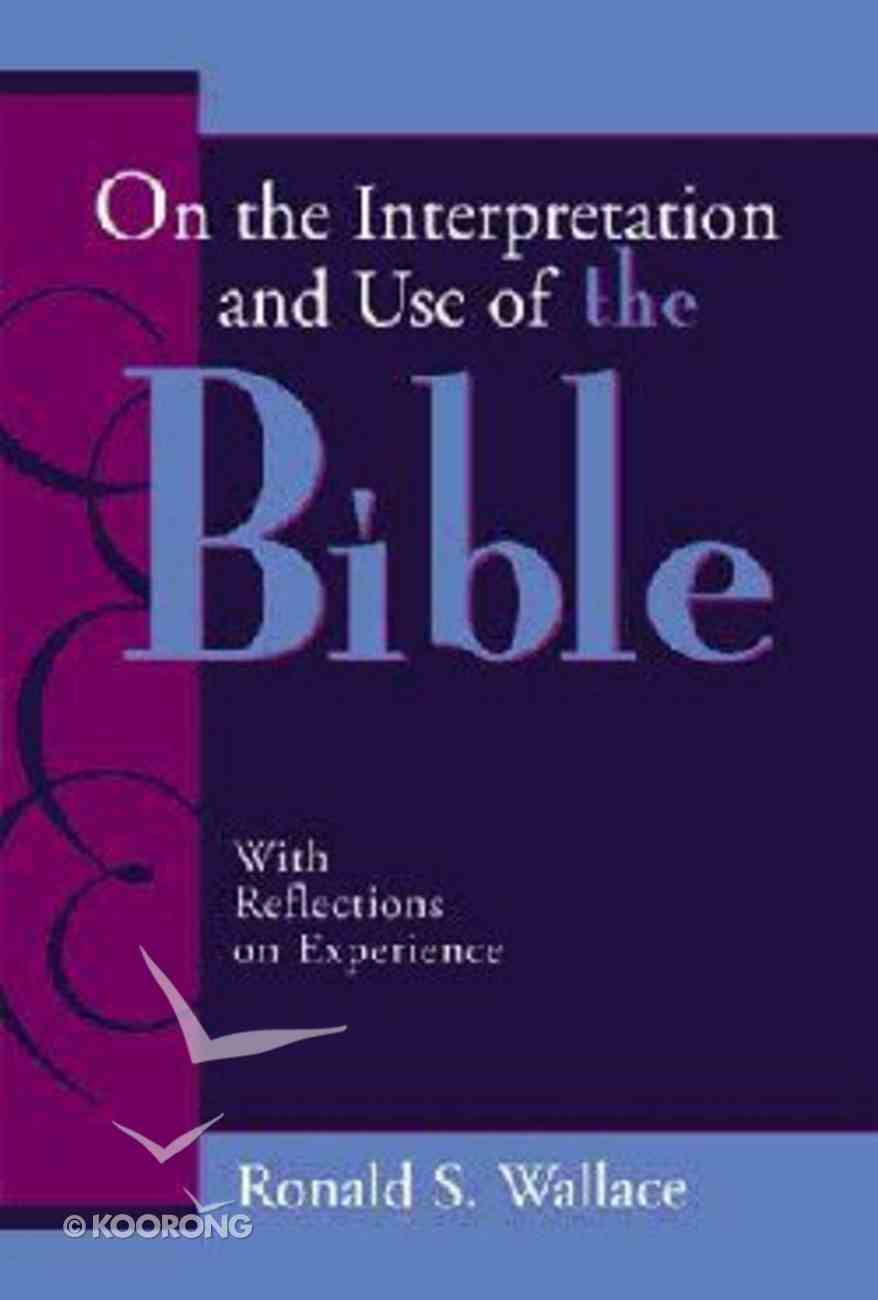Interpretation and Use of the Bible With Relections on Experience Paperback