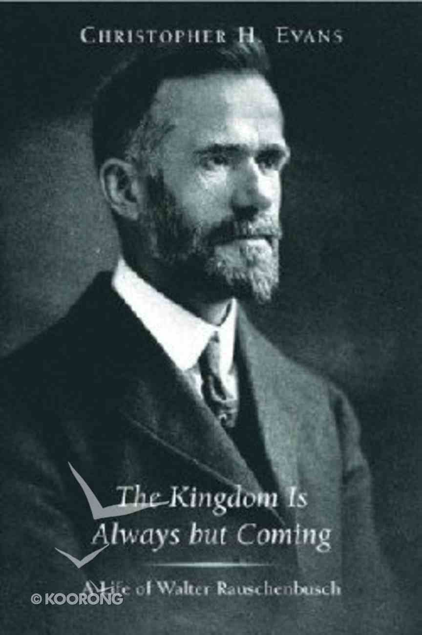 The Kingdom is Always But Coming (Walter Rauschenbusch) (Library Of Religious Biography Series) Paperback