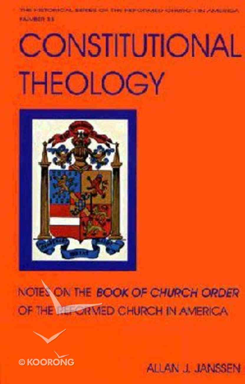 Constitutional Theology (#33 in Historical Series Of The Reformed Church In America) Paperback