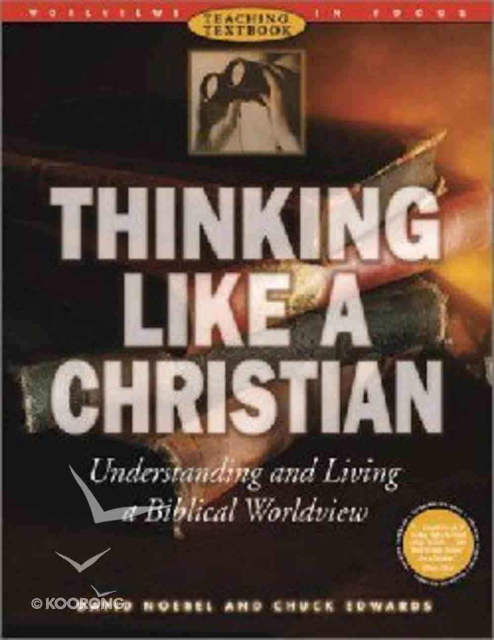 Thinking Like a Christian (Text Book With Leader's Guide on CD) (Worldviews In Focus Series) Paperback