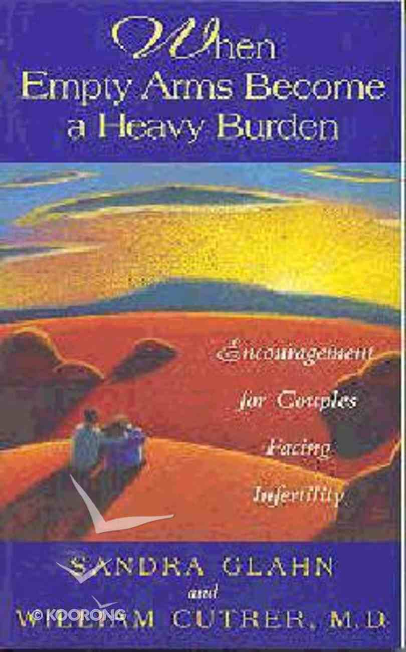 When Empty Arms Become Heavy Become a Heavy Burden Paperback