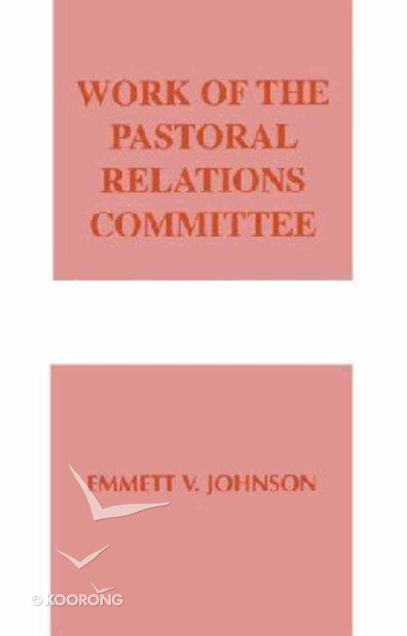 Work of the Pastoral Relations Committee (Work Of The Church Series) Paperback