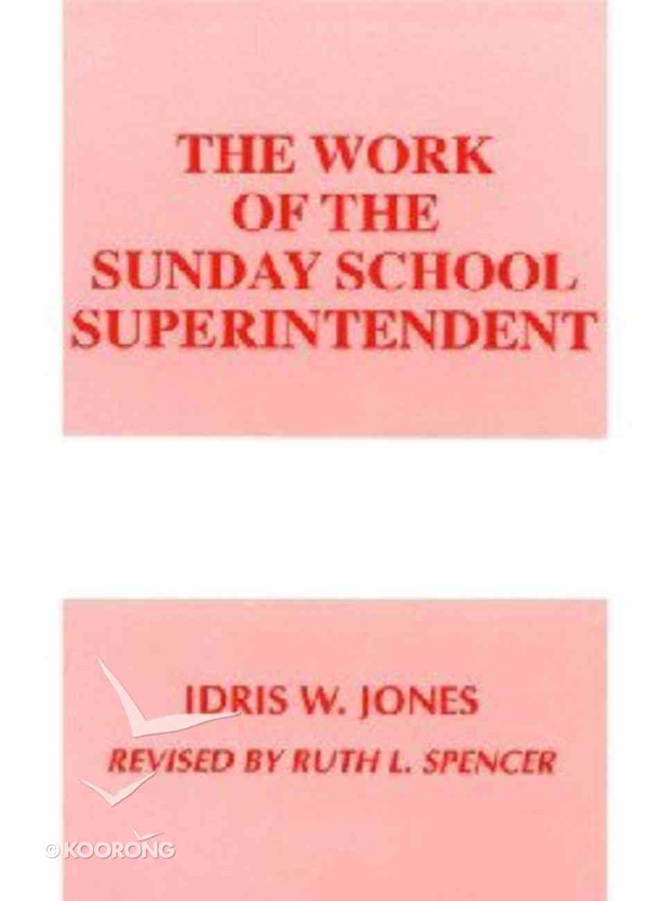 The Work of the Sunday School Superintendent (Work Of The Church Series) Paperback