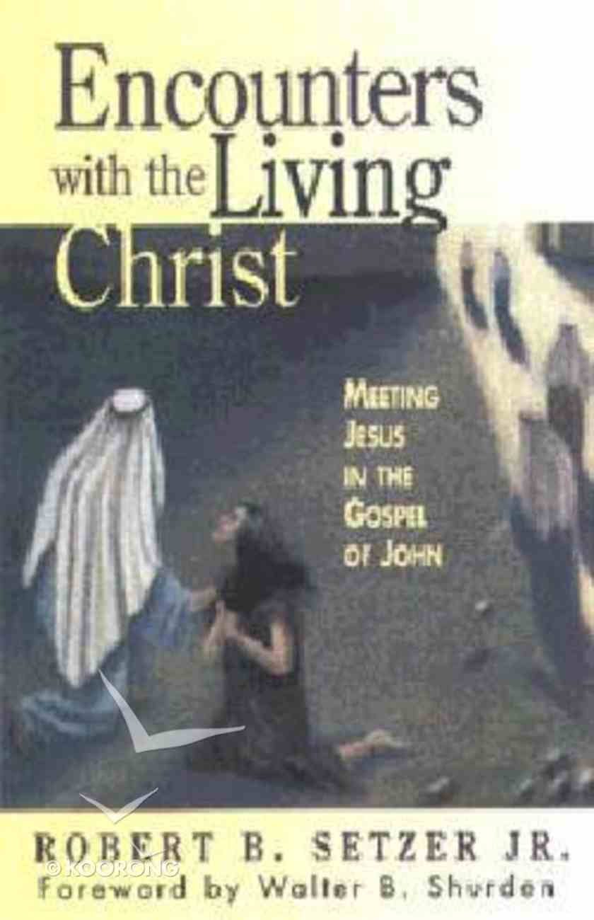 Encounters With the Living Christ Paperback