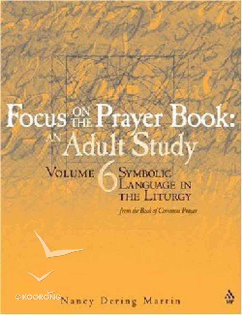 Symbolic Language in the Liturgy (Focus On The Prayer Book Series) Paperback