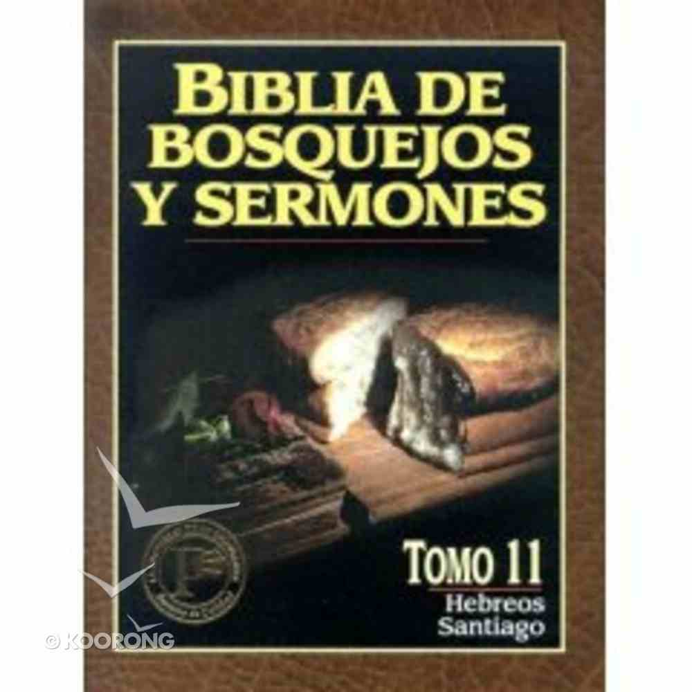 Biblia De Bosquejos Y Sermones #11: Hebreos Y Santiago (Preacher's Outline and Sermon Bible: Hebrew and James) (#11 in Preacher's Outline & Sermon Bible Series) Paperback