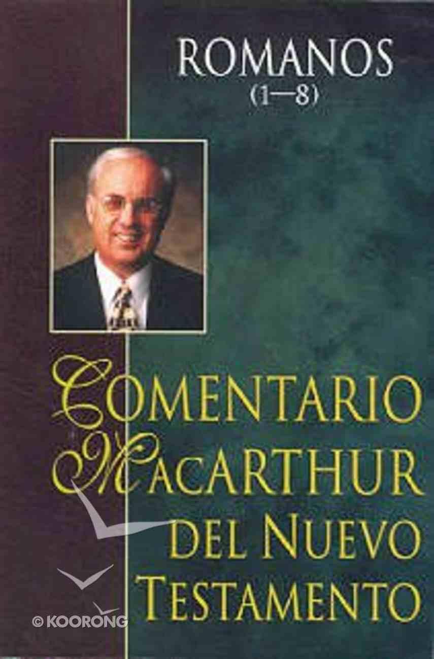Comentario Macarthur Del Nuevo Testamento: Romanos 1-8 (Macarthur Ntc: Romans 1-8) Paperback
