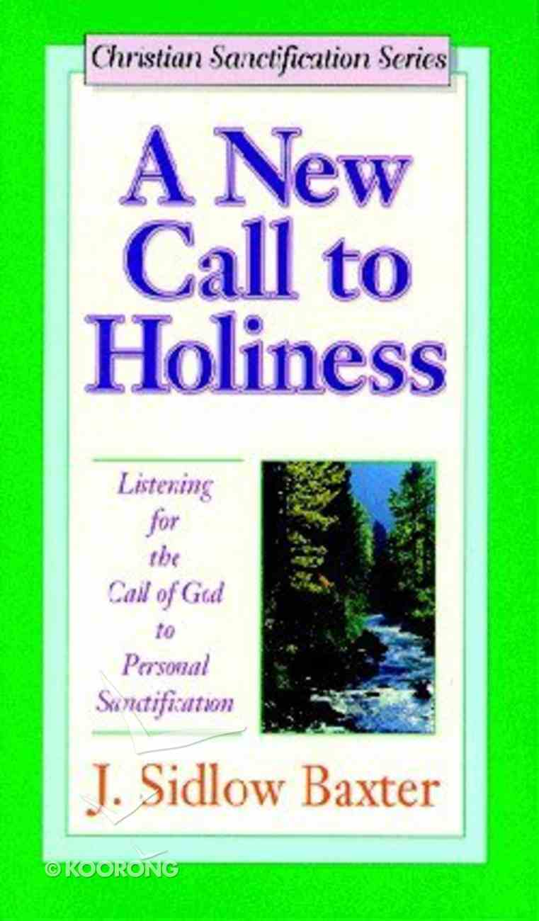 New Call to Holiness, a - Listening For the Call of God to Personal Sanctification (J Sidlow Baxter Series) Paperback