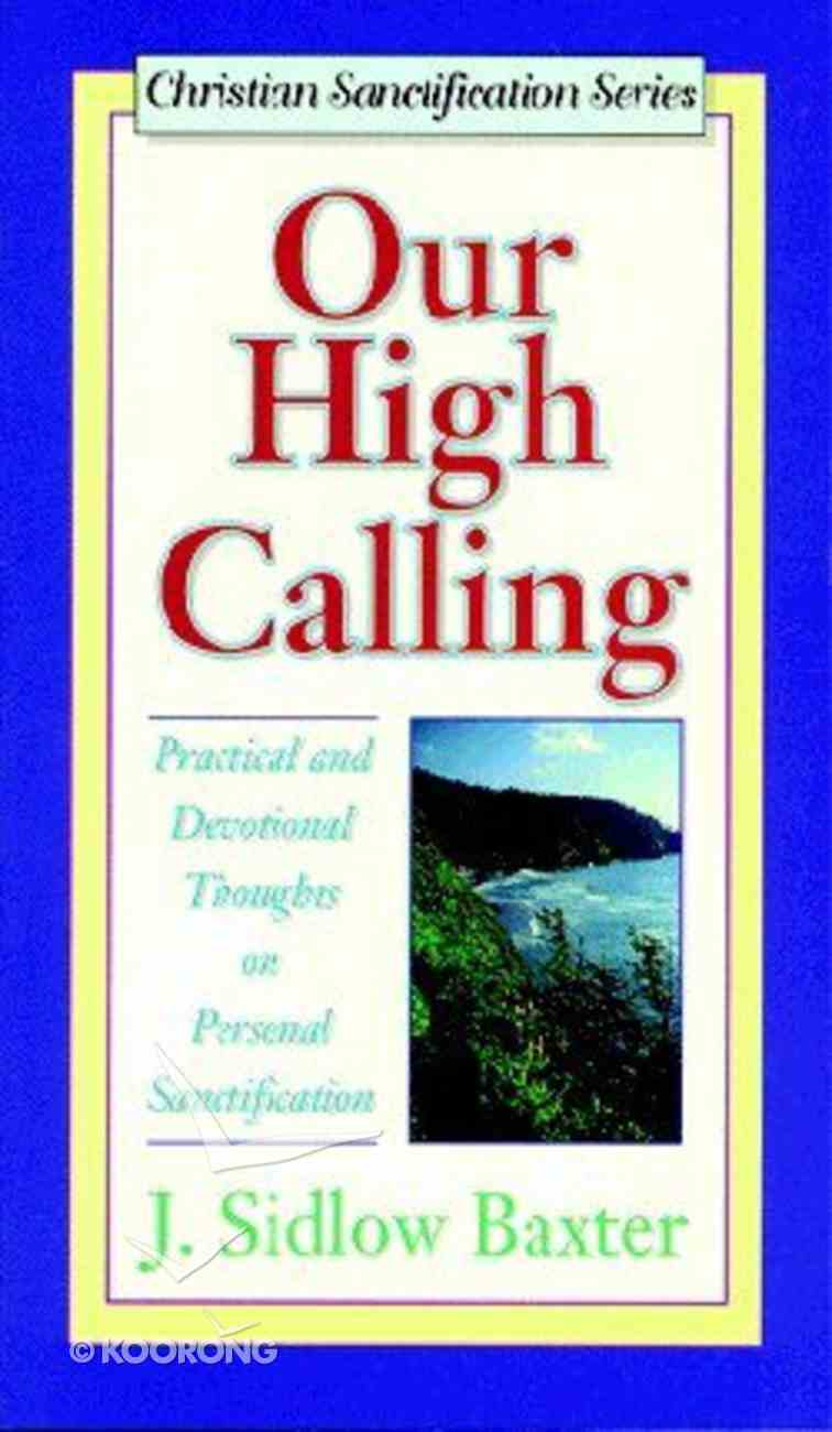 Our High Calling - Devotional Thoughts on Sanctification (J Sidlow Baxter Series) Paperback