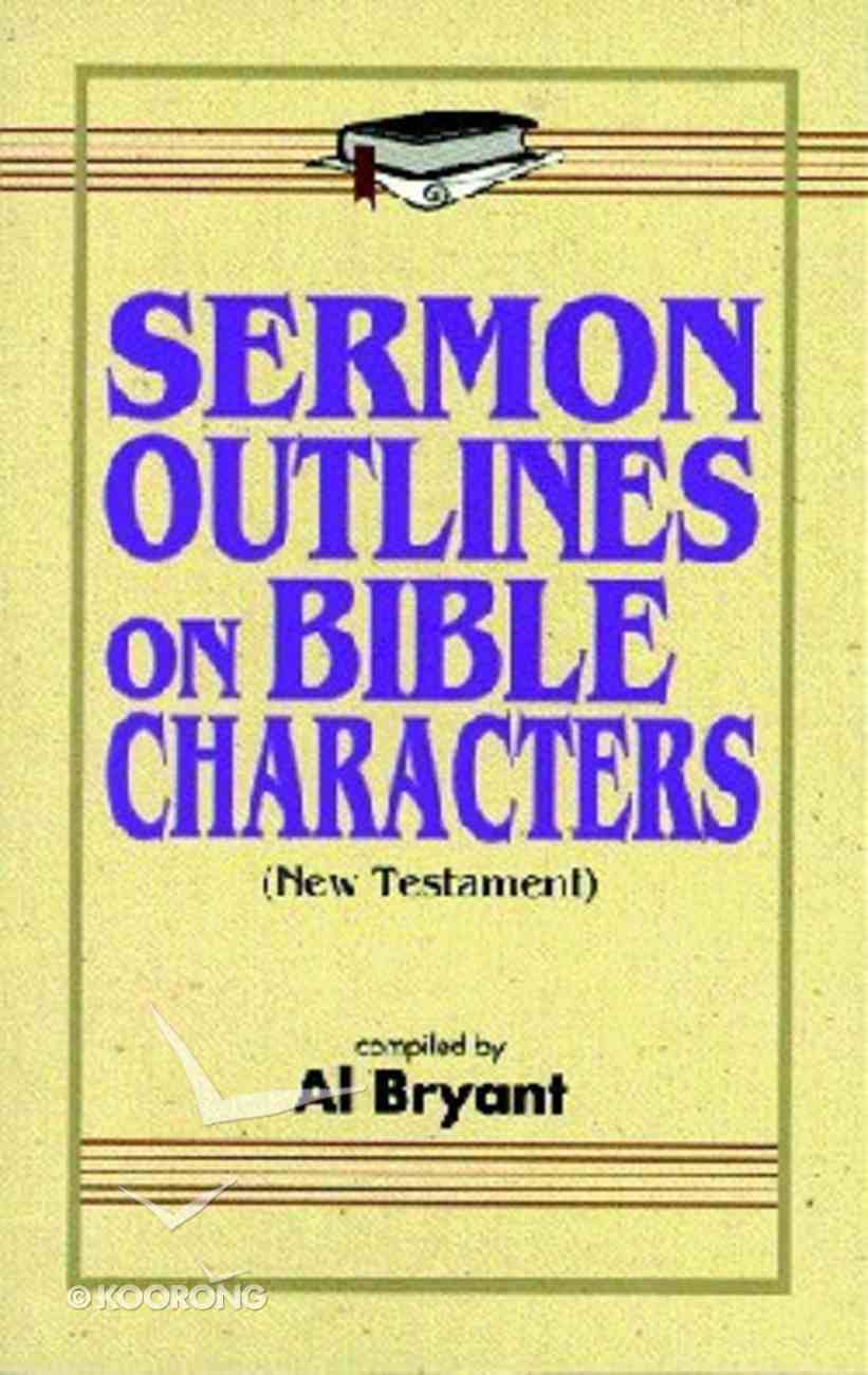 Sermon Outlines on Bible Characters (New Testament) Paperback
