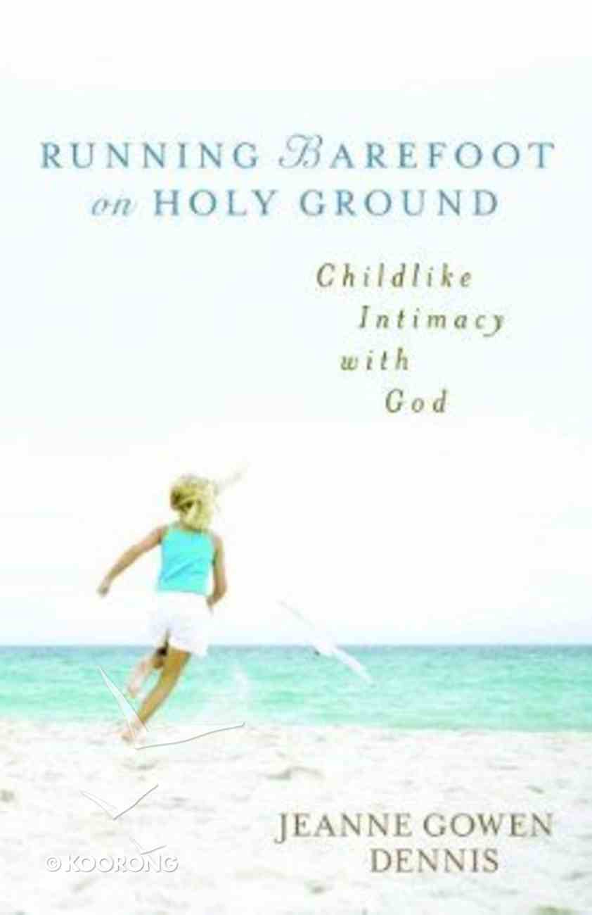 Running Barefoot on Holy Ground Paperback