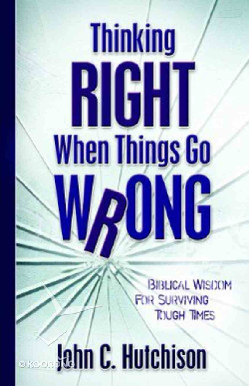 Thinking Right When Things Go Wrong Paperback