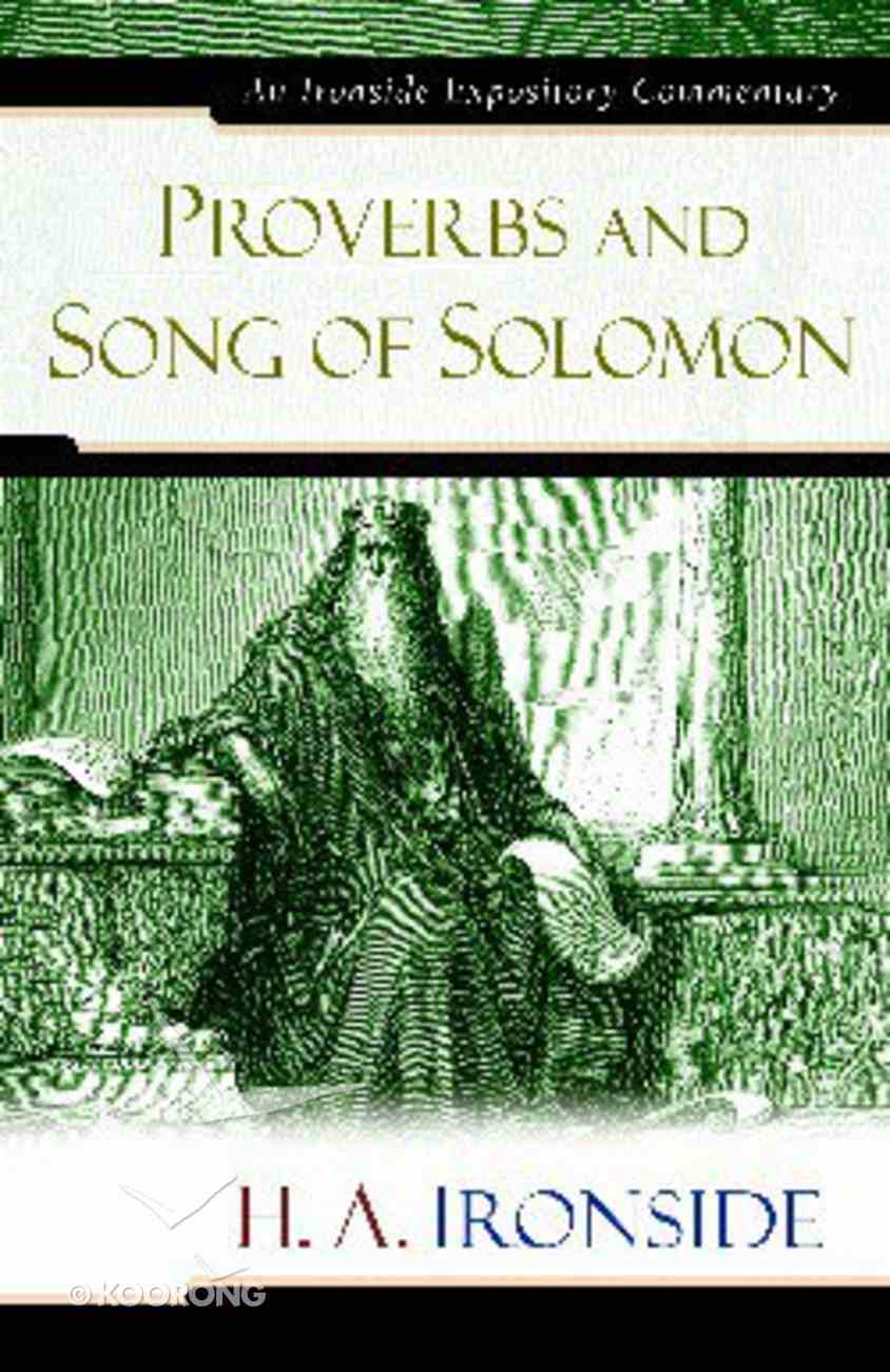 Proverbs and Song of Solomon (Ironside Expository Commentary Series) Hardback