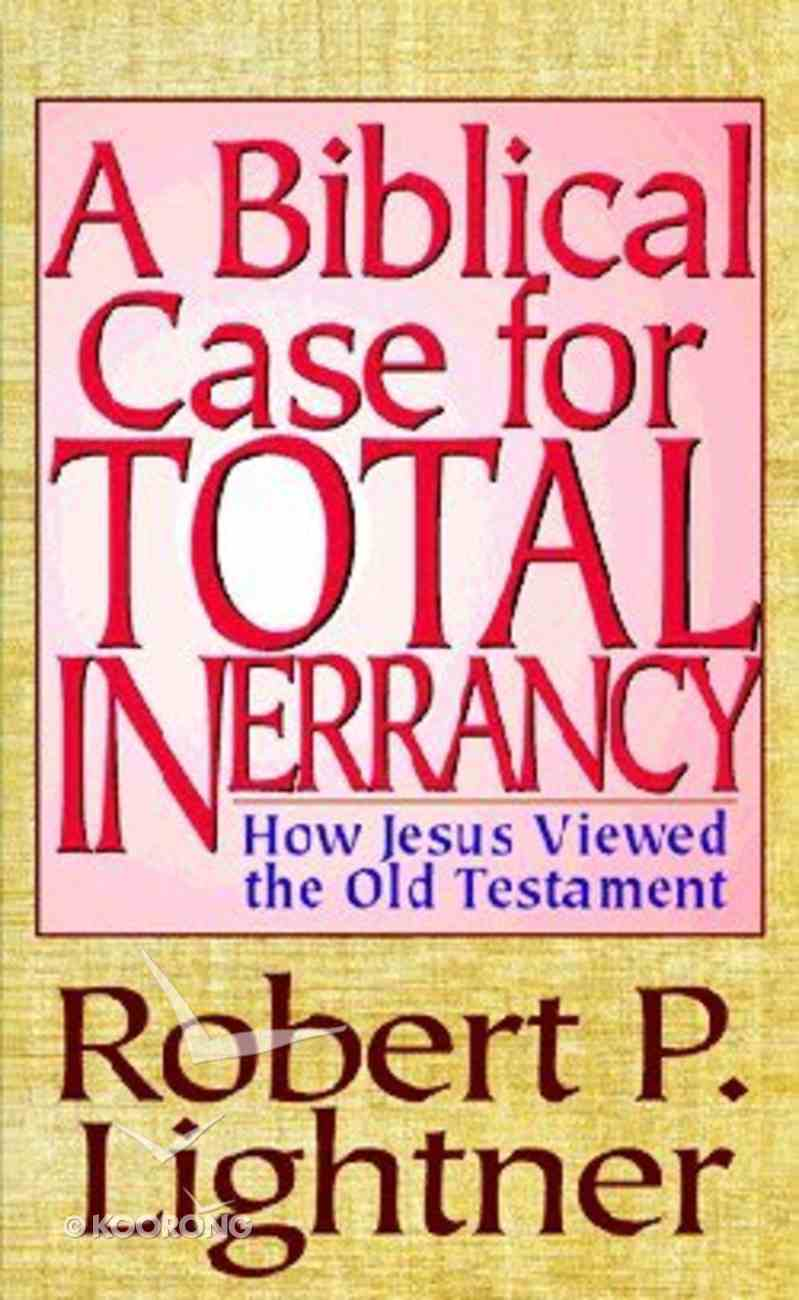 A Biblical Case For Total Inerrancy Paperback