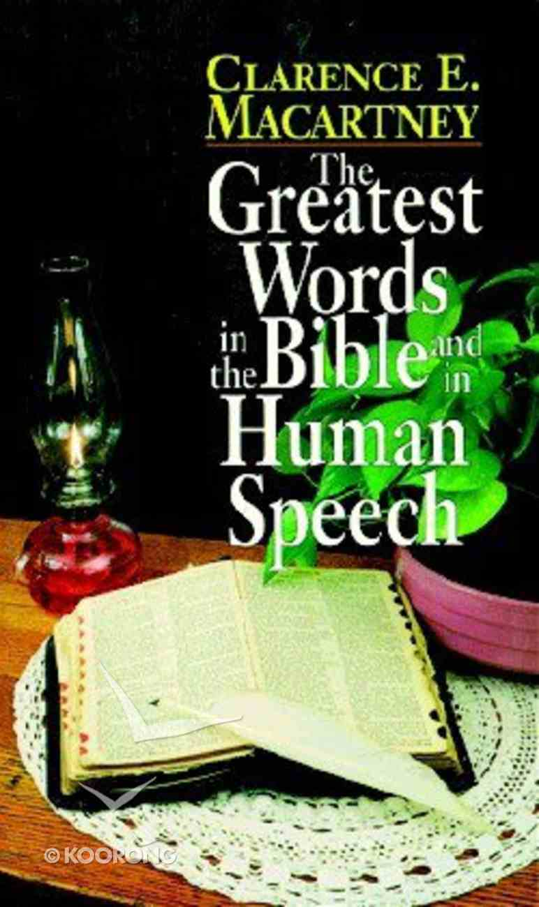The Greatest Words in the Bible and in Human Speech Paperback