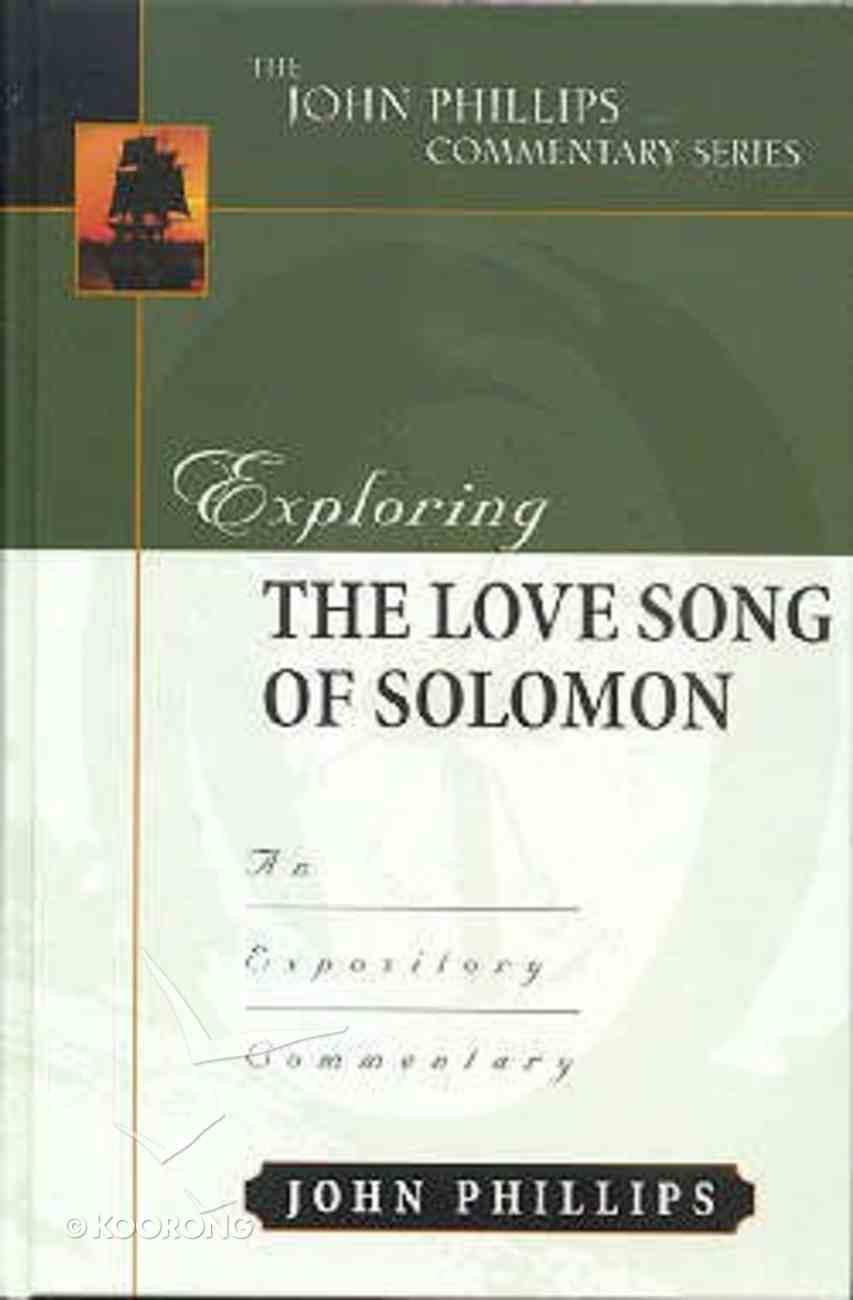 Exploring the Love Song of Solomon (John Phillips Commentary Series) Hardback