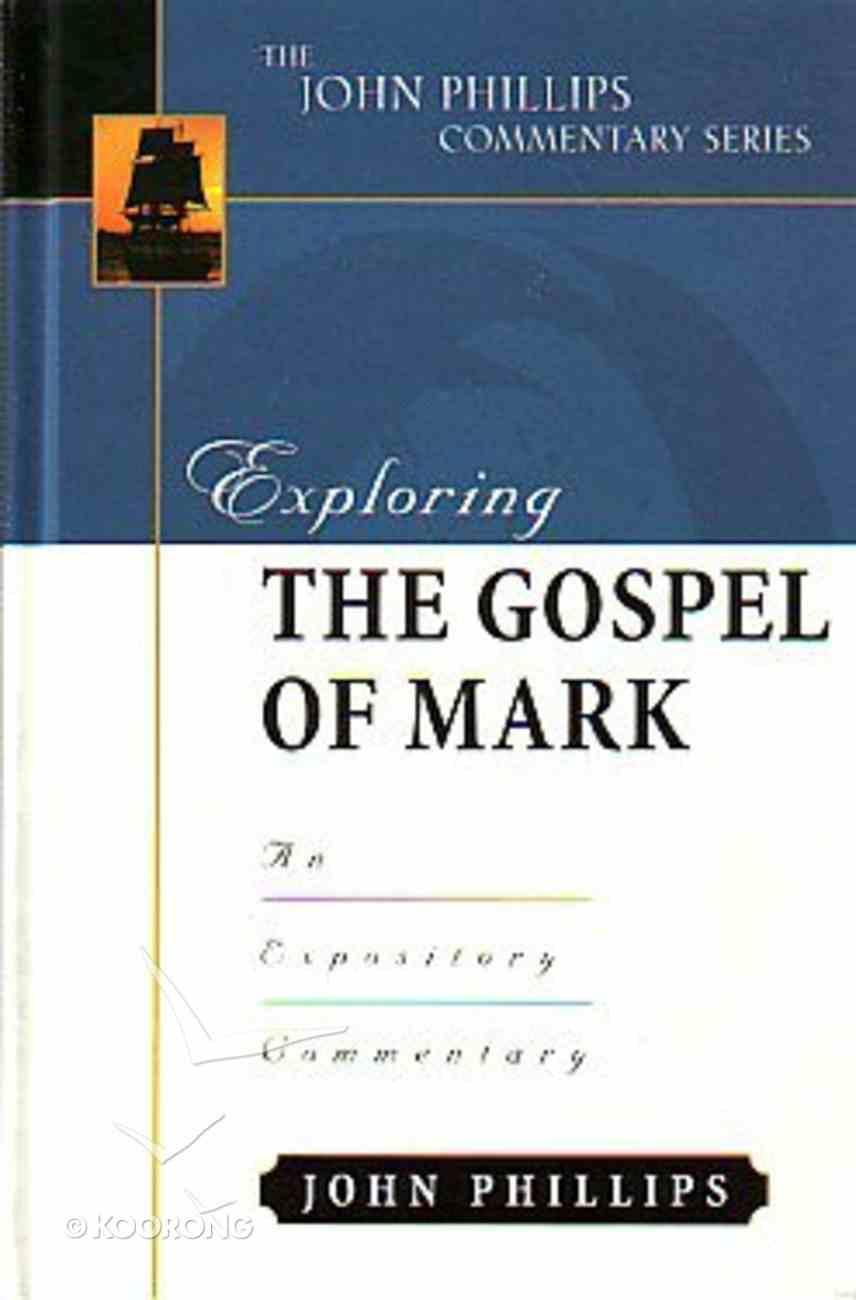 Exploring the Gospel of Mark (John Phillips Commentary Series) Hardback