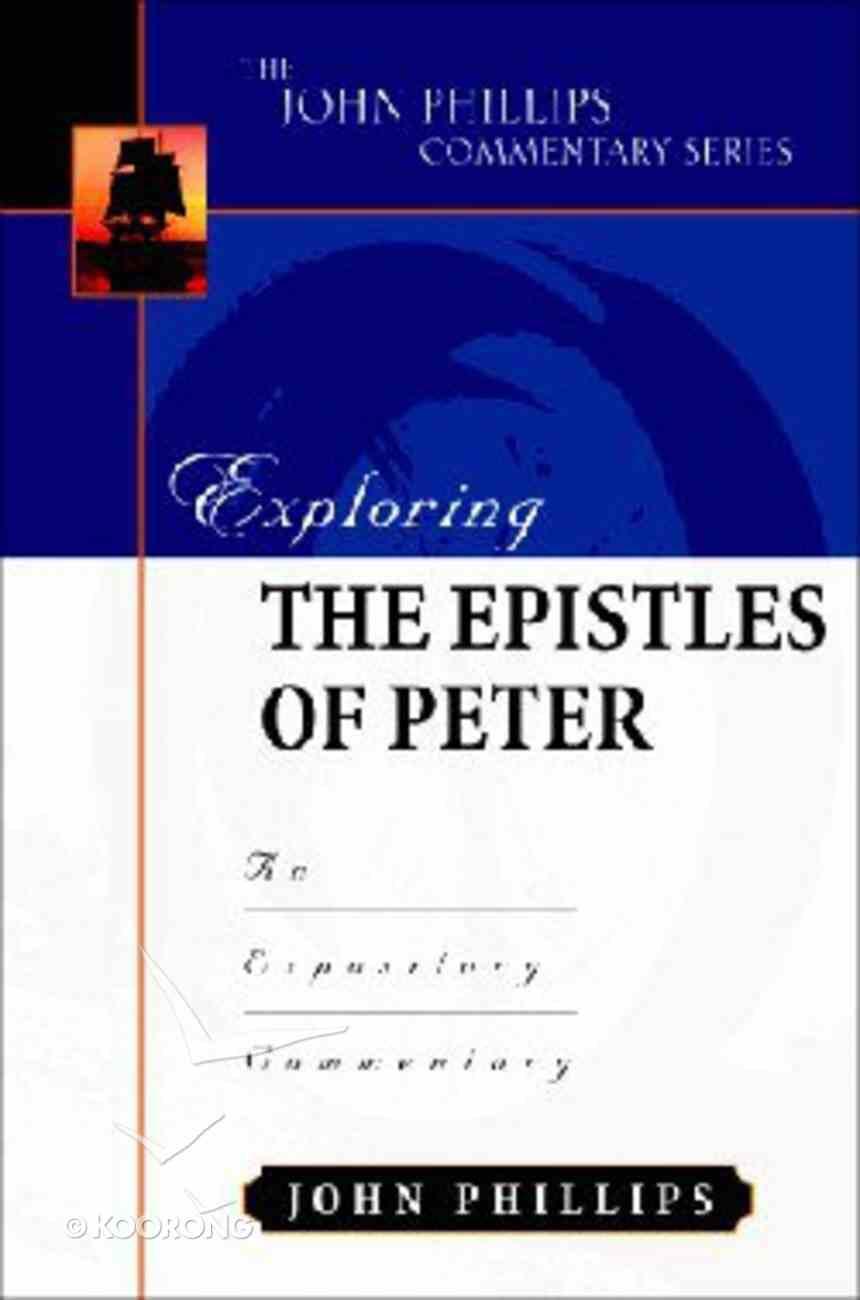 Exploring the Epistles of Peter (John Phillips Commentary Series) Hardback