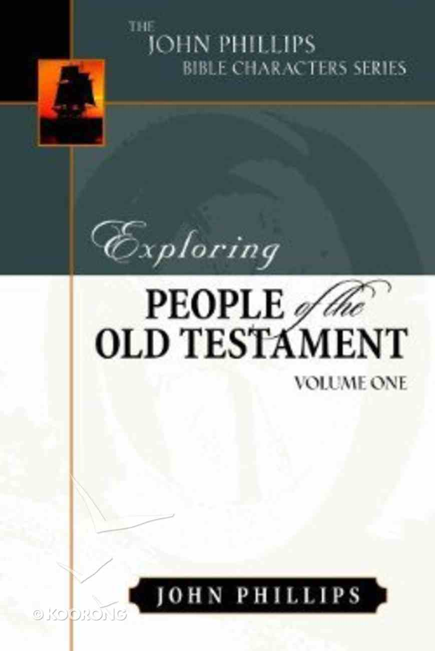 Exploring People of the Old Testament (Volume 1) (John Phillips Bible Characters Series) Paperback