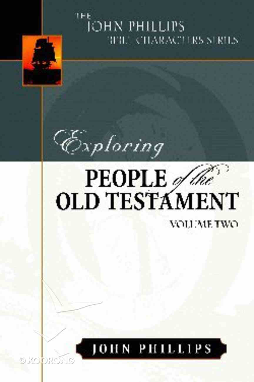Exploring People of the Old Testament (Volume 2) (John Phillips Bible Characters Series) Hardback