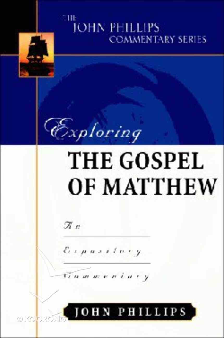 Exploring the Gospel of Matthew (John Phillips Commentary Series) Hardback